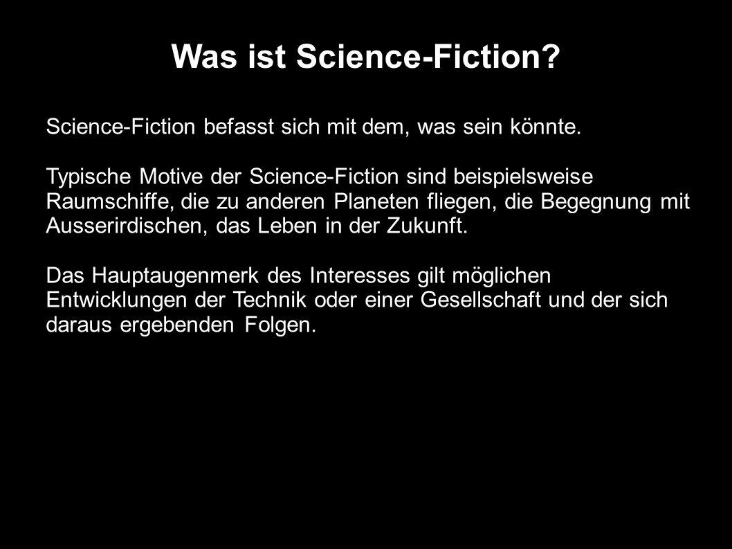 Was ist Science-Fiction? Science-Fiction befasst sich mit dem, was sein könnte. Typische Motive der Science-Fiction sind beispielsweise Raumschiffe, d