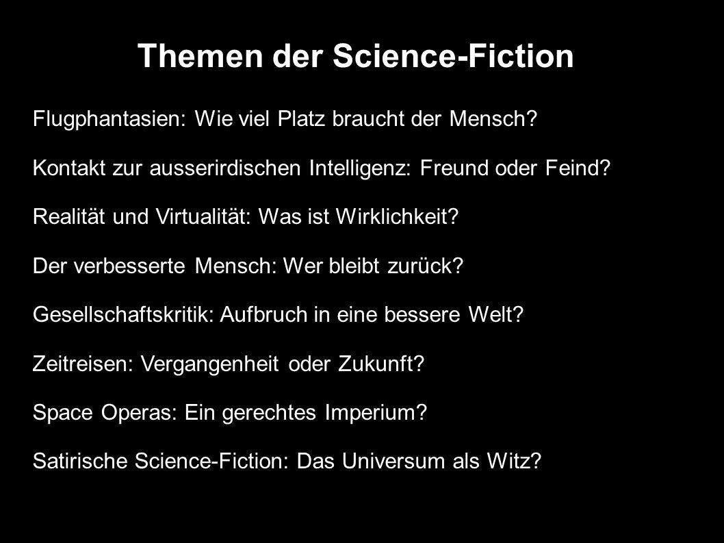 Themen der Science-Fiction Flugphantasien: Wie viel Platz braucht der Mensch? Kontakt zur ausserirdischen Intelligenz: Freund oder Feind? Realität und