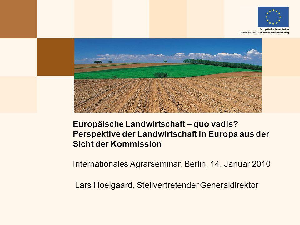 Lars Hoelgaard, Stellvertretender Generaldirektor Europäische Landwirtschaft – quo vadis? Perspektive der Landwirtschaft in Europa aus der Sicht der K