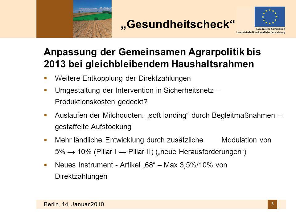 Berlin, 14. Januar 2010 3 Anpassung der Gemeinsamen Agrarpolitik bis 2013 bei gleichbleibendem Haushaltsrahmen Weitere Entkopplung der Direktzahlungen