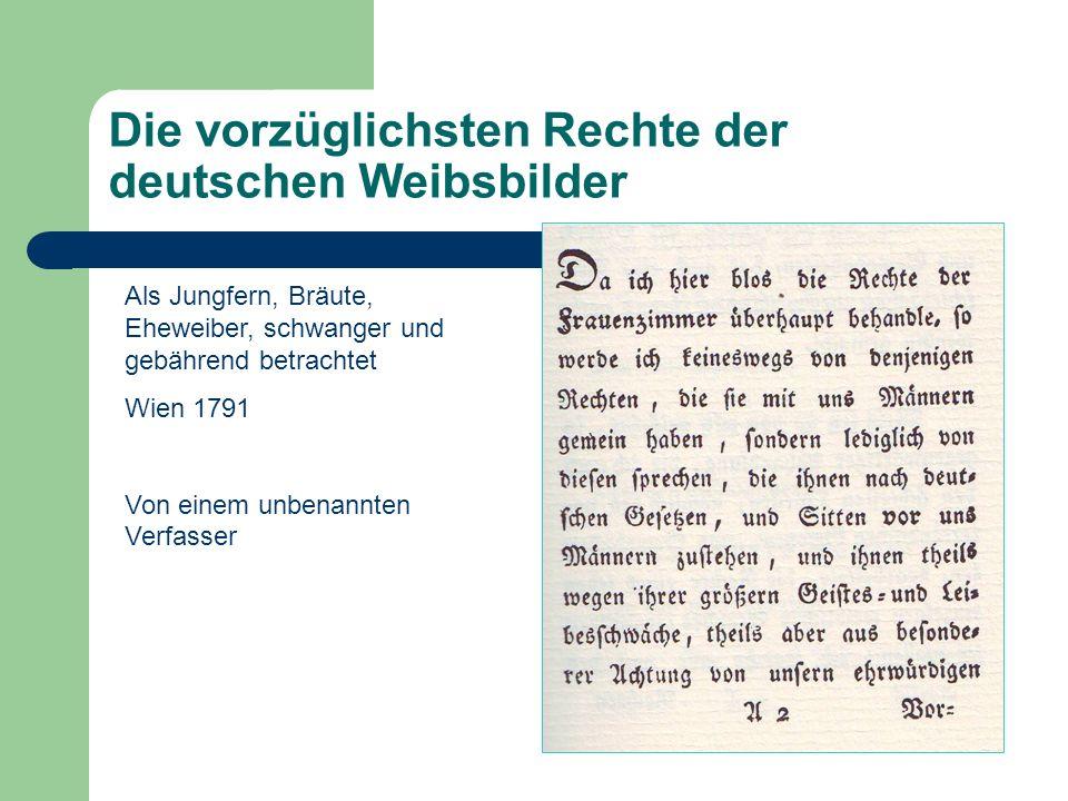 Die vorzüglichsten Rechte der deutschen Weibsbilder Als Jungfern, Bräute, Eheweiber, schwanger und gebährend betrachtet Wien 1791 Von einem unbenannte