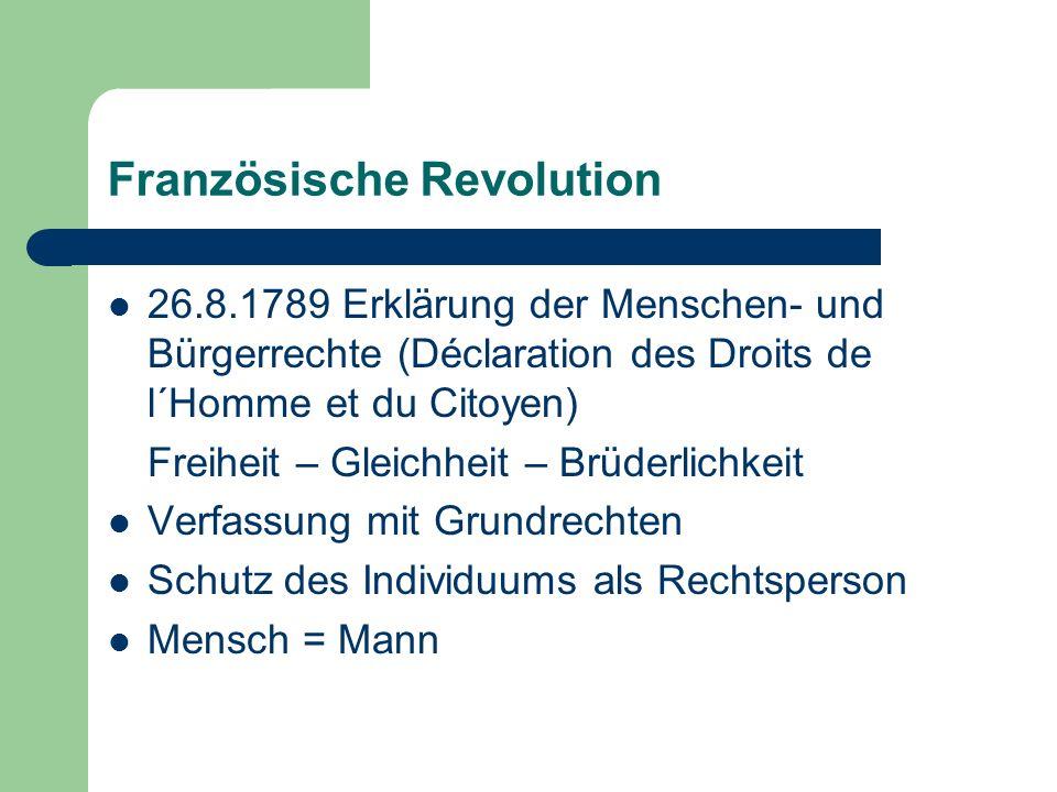 Französische Revolution 26.8.1789 Erklärung der Menschen- und Bürgerrechte (Déclaration des Droits de l´Homme et du Citoyen) Freiheit – Gleichheit – B