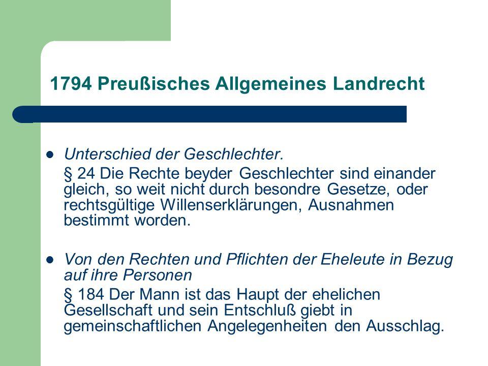 1794 Preußisches Allgemeines Landrecht Unterschied der Geschlechter. § 24 Die Rechte beyder Geschlechter sind einander gleich, so weit nicht durch bes