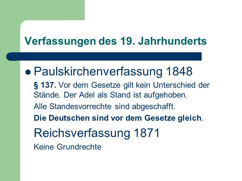 Verfassungen des 19. Jahrhunderts Paulskirchenverfassung 1848 § 137. Vor dem Gesetze gilt kein Unterschied der Stände. Der Adel als Stand ist aufgehob