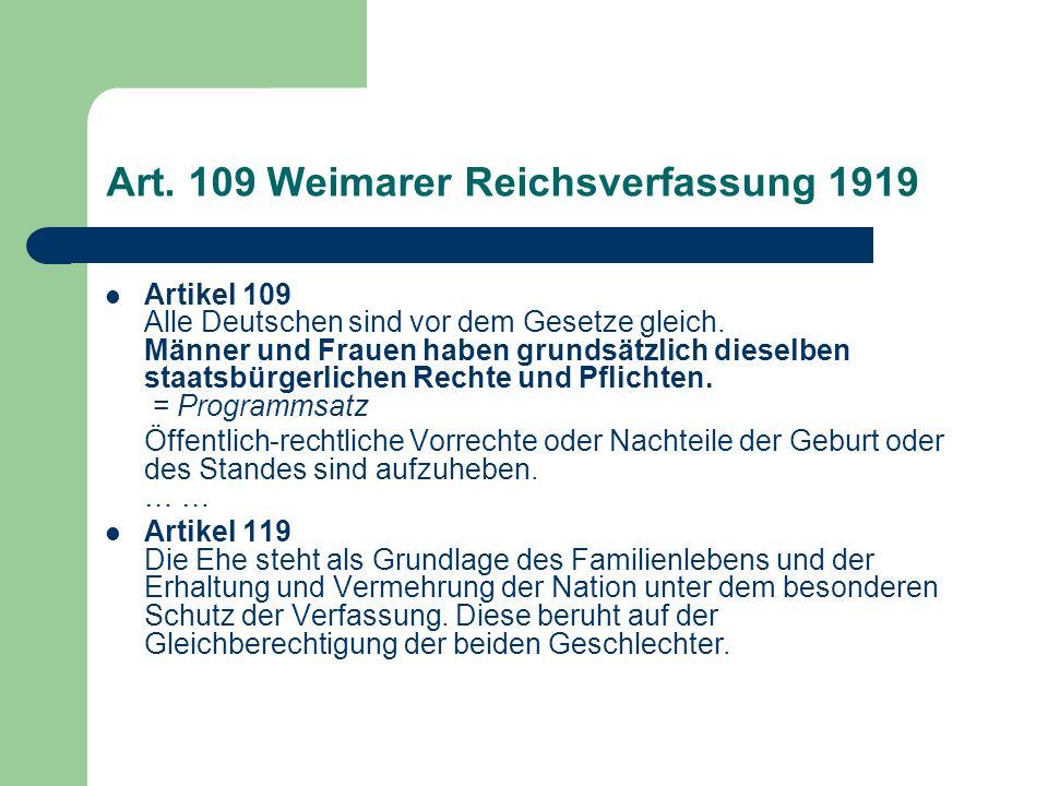 Art. 109 Weimarer Reichsverfassung 1919 Artikel 109 Alle Deutschen sind vor dem Gesetze gleich. Männer und Frauen haben grundsätzlich dieselben staats