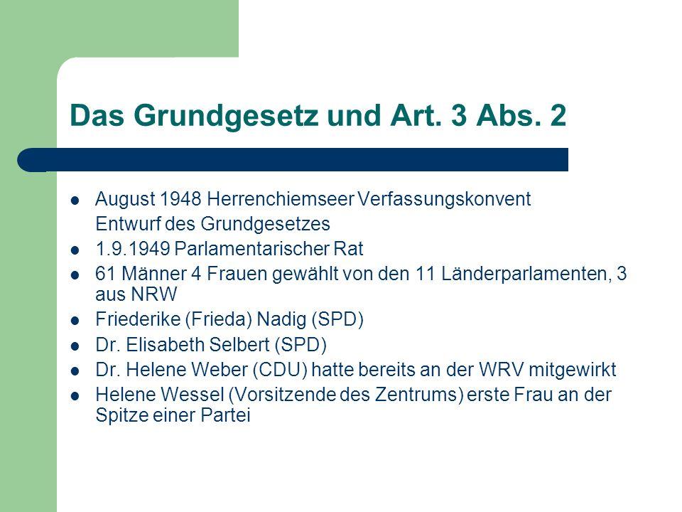 Das Grundgesetz und Art. 3 Abs. 2 August 1948 Herrenchiemseer Verfassungskonvent Entwurf des Grundgesetzes 1.9.1949 Parlamentarischer Rat 61 Männer 4