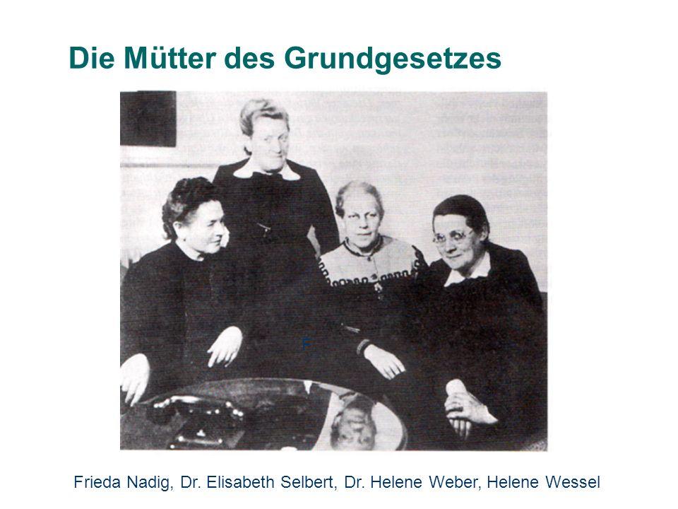 Die Mütter des Grundgesetzes Frieda Nadig, Dr. Elisabeth Selbert, Dr. Helene Weber, Helene Wessel F