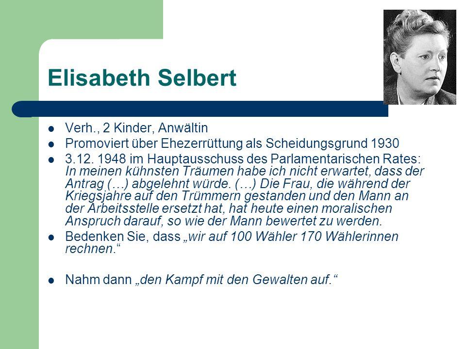 Elisabeth Selbert Verh., 2 Kinder, Anwältin Promoviert über Ehezerrüttung als Scheidungsgrund 1930 3.12. 1948 im Hauptausschuss des Parlamentarischen