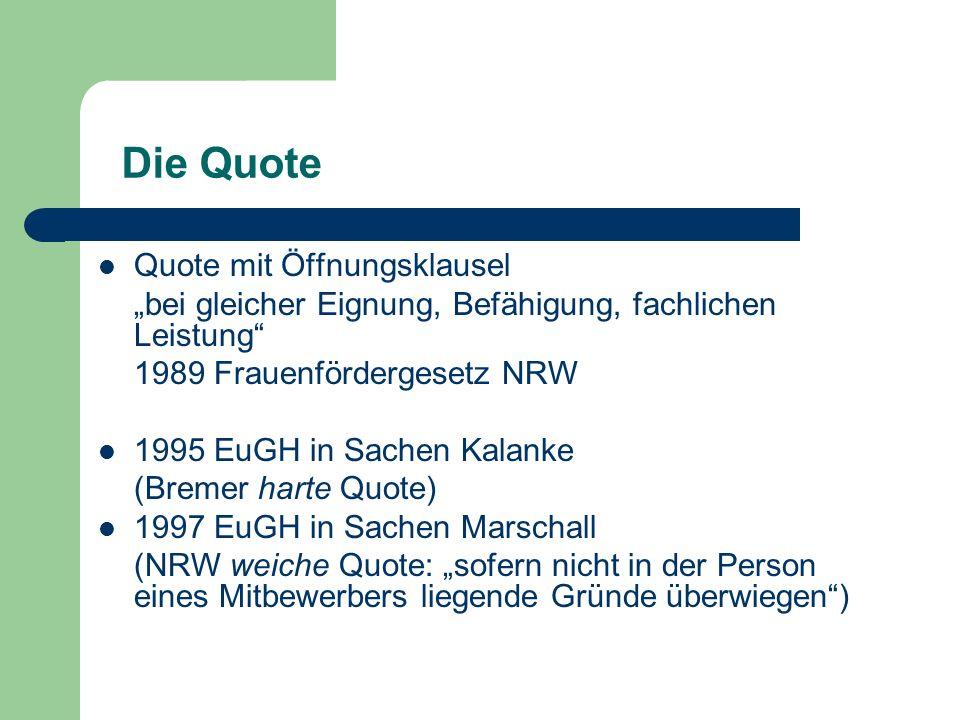 Die Quote Quote mit Öffnungsklausel bei gleicher Eignung, Befähigung, fachlichen Leistung 1989 Frauenfördergesetz NRW 1995 EuGH in Sachen Kalanke (Bre