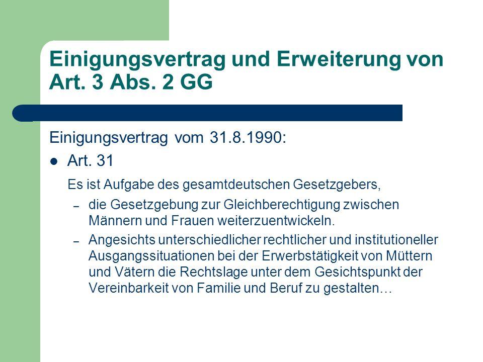 Einigungsvertrag und Erweiterung von Art. 3 Abs. 2 GG Einigungsvertrag vom 31.8.1990: Art. 31 Es ist Aufgabe des gesamtdeutschen Gesetzgebers, – die G