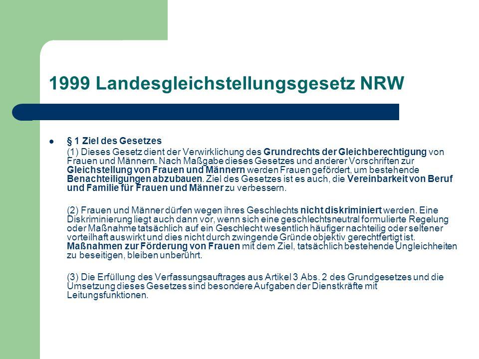 1999 Landesgleichstellungsgesetz NRW § 1 Ziel des Gesetzes (1) Dieses Gesetz dient der Verwirklichung des Grundrechts der Gleichberechtigung von Fraue
