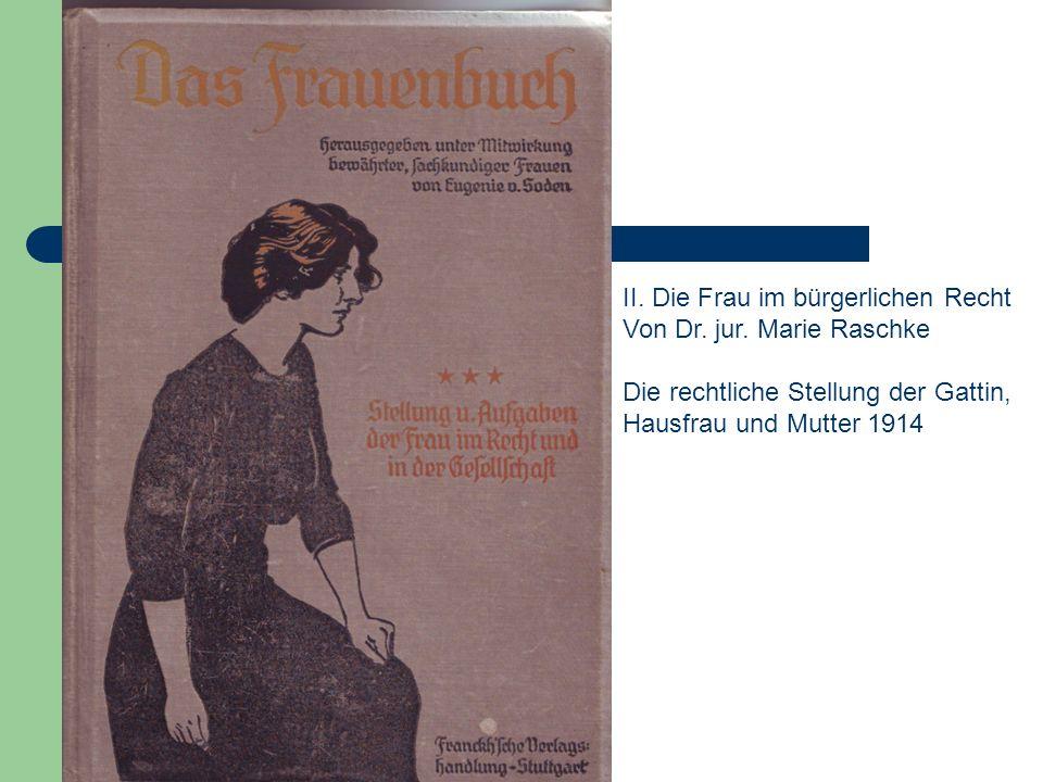 II. Die Frau im bürgerlichen Recht Von Dr. jur. Marie Raschke Die rechtliche Stellung der Gattin, Hausfrau und Mutter 1914