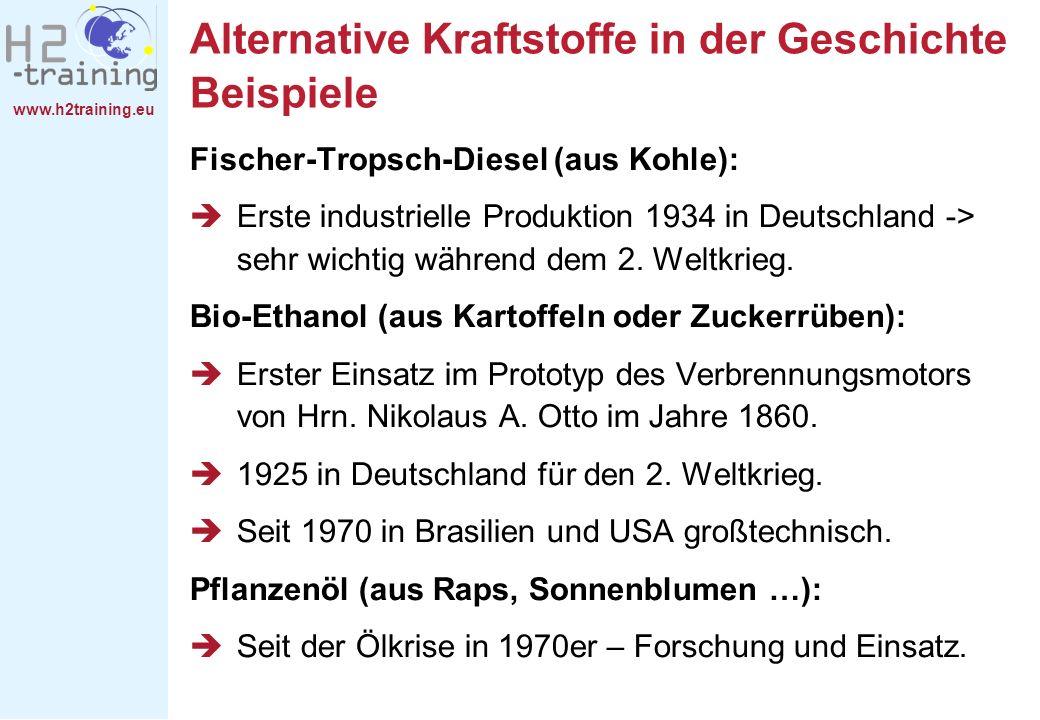 www.h2training.eu Alternative Kraftstoffe in der Geschichte Beispiele Fischer-Tropsch-Diesel (aus Kohle): Erste industrielle Produktion 1934 in Deutsc