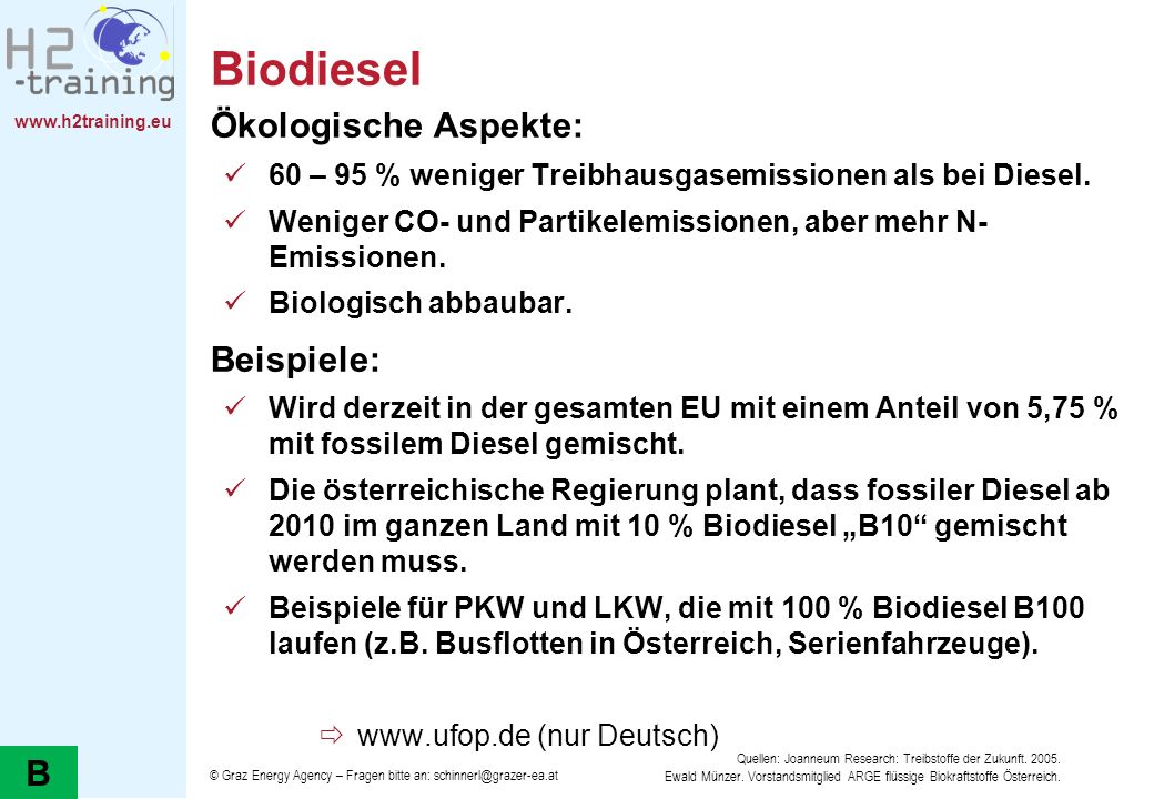 www.h2training.eu Biodiesel Ökologische Aspekte: 60 – 95 % weniger Treibhausgasemissionen als bei Diesel. Weniger CO- und Partikelemissionen, aber meh