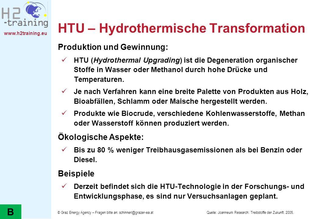 www.h2training.eu HTU – Hydrothermische Transformation Produktion und Gewinnung: HTU (Hydrothermal Upgrading) ist die Degeneration organischer Stoffe