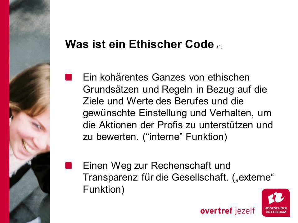 Was ist ein Ethischer Code (1) Ein kohärentes Ganzes von ethischen Grundsätzen und Regeln in Bezug auf die Ziele und Werte des Berufes und die gewünschte Einstellung und Verhalten, um die Aktionen der Profis zu unterstützen und zu bewerten.