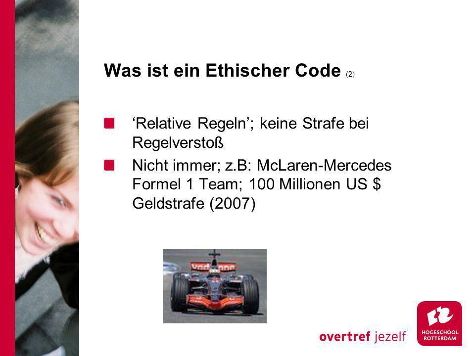 Was ist ein Ethischer Code (2) Relative Regeln; keine Strafe bei Regelverstoß Nicht immer; z.B: McLaren-Mercedes Formel 1 Team; 100 Millionen US $ Geldstrafe (2007)