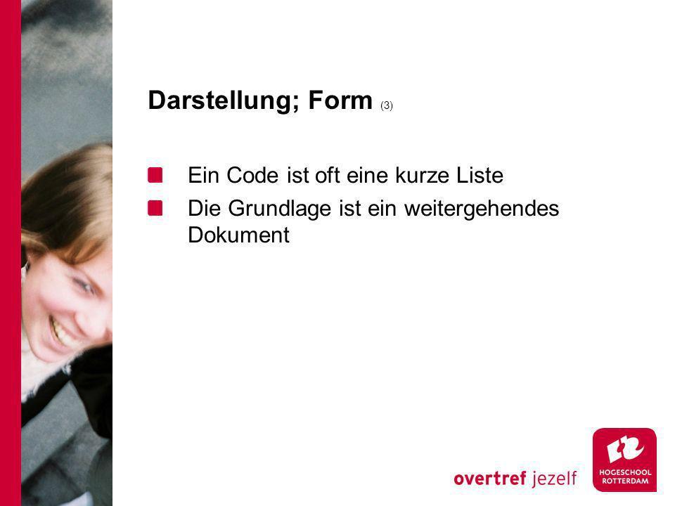 Darstellung; Form (3) Ein Code ist oft eine kurze Liste Die Grundlage ist ein weitergehendes Dokument