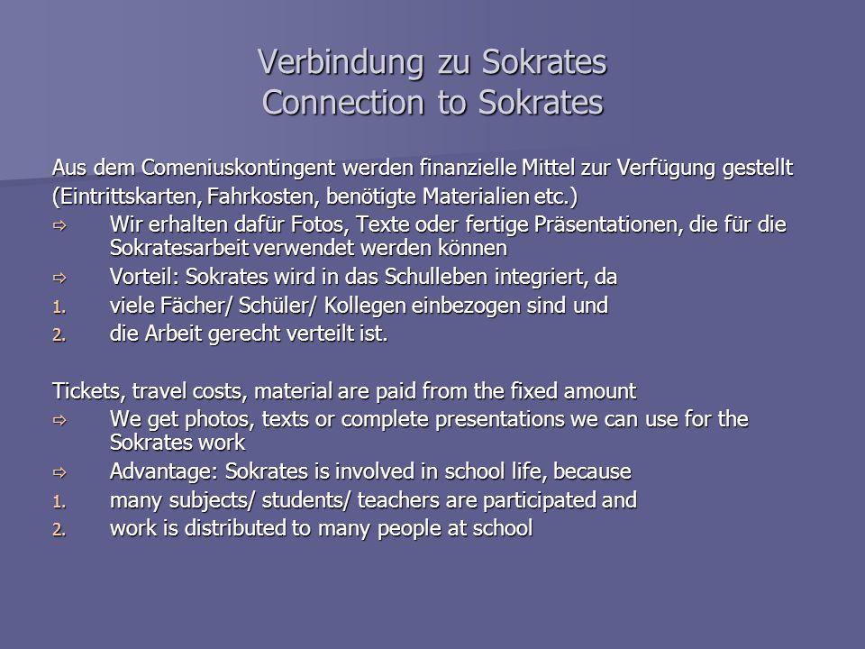 Verbindung zu Sokrates Connection to Sokrates Aus dem Comeniuskontingent werden finanzielle Mittel zur Verfügung gestellt (Eintrittskarten, Fahrkosten