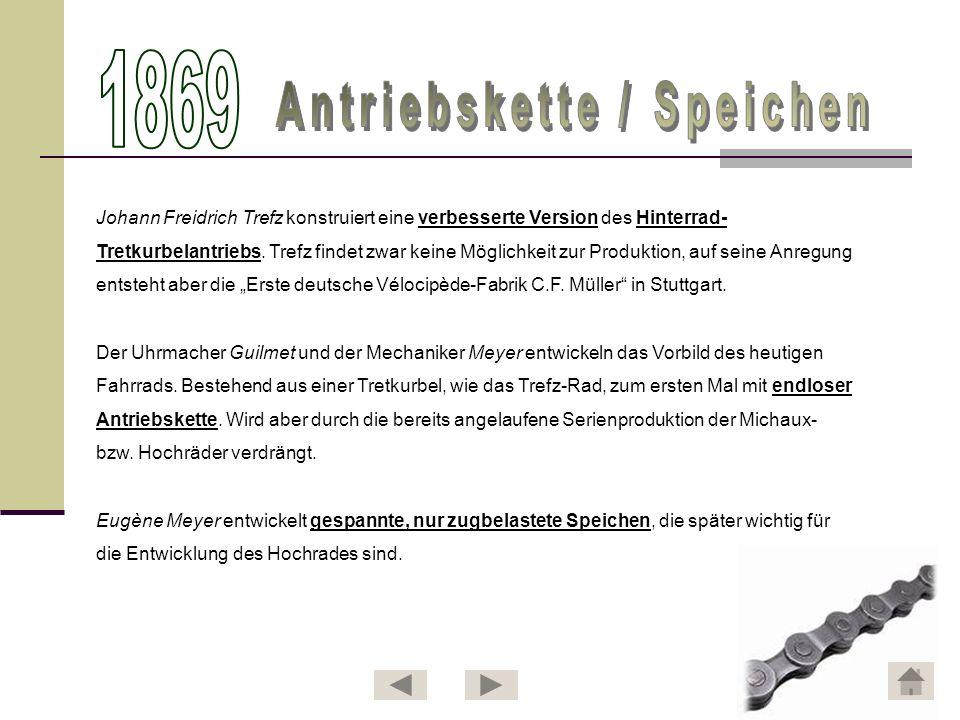 Johann Freidrich Trefz konstruiert eine verbesserte Version des Hinterrad- Tretkurbelantriebs. Trefz findet zwar keine Möglichkeit zur Produktion, auf