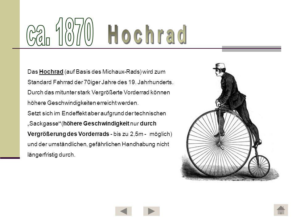 Das Hochrad (auf Basis des Michaux-Rads) wird zum Standard Fahrrad der 70iger Jahre des 19. Jahrhunderts. Durch das mitunter stark Vergrößerte Vorderr