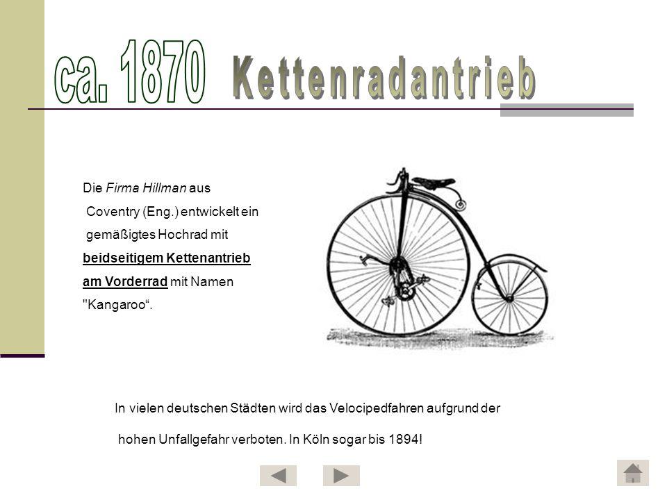 Die Firma Hillman aus Coventry (Eng.) entwickelt ein gemäßigtes Hochrad mit beidseitigem Kettenantrieb am Vorderrad mit Namen