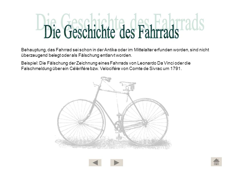 Behauptung, das Fahrrad sei schon in der Antike oder im Mittelalter erfunden worden, sind nicht überzeugend belegt oder als Fälschung entlarvt worden.