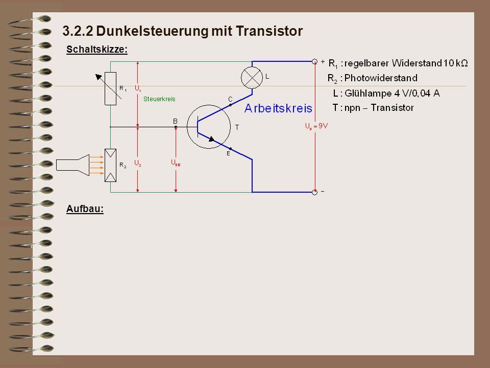 Schaltskizze: Aufbau: 3.2.2 Dunkelsteuerung mit Transistor