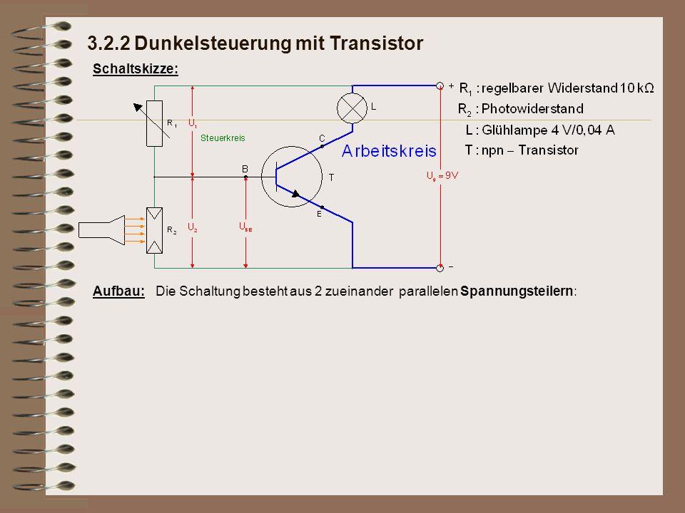 Schaltskizze: Aufbau:Die Schaltung besteht aus 2 zueinander parallelen Spannungsteilern: 3.2.2 Dunkelsteuerung mit Transistor