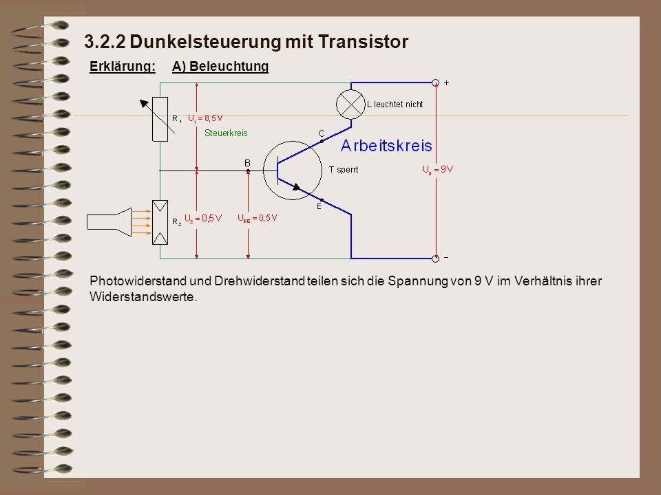 Erklärung: Photowiderstand und Drehwiderstand teilen sich die Spannung von 9 V im Verhältnis ihrer Widerstandswerte. 3.2.2 Dunkelsteuerung mit Transis