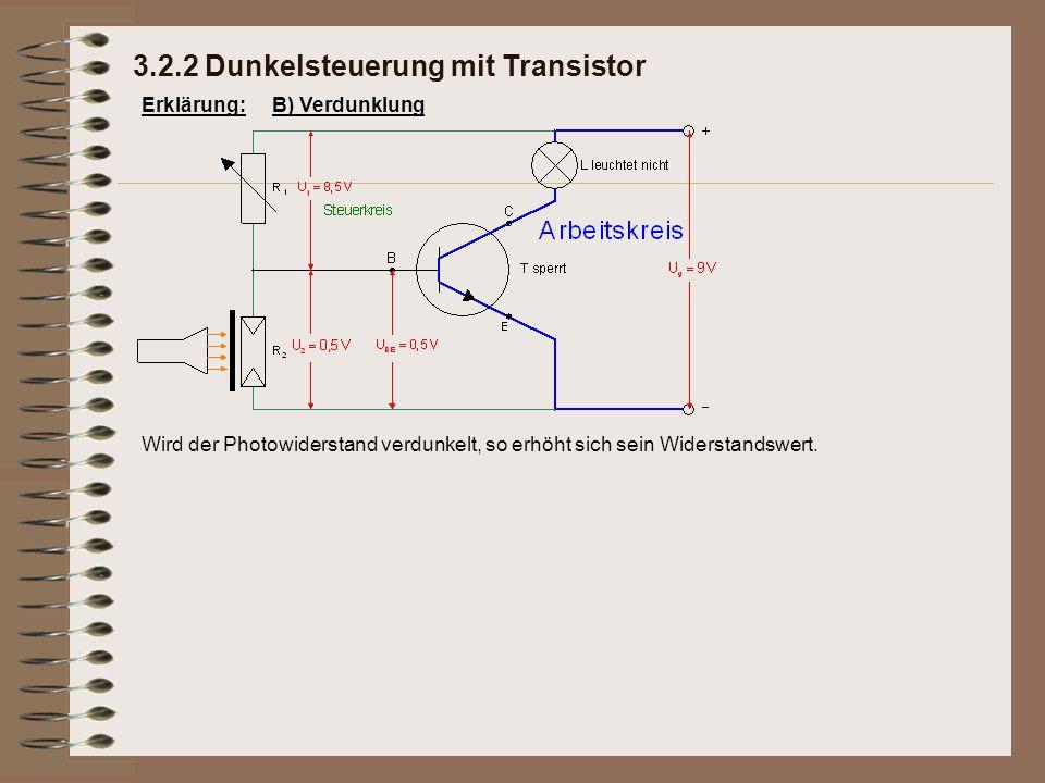 Erklärung: Wird der Photowiderstand verdunkelt, so erhöht sich sein Widerstandswert. 3.2.2 Dunkelsteuerung mit Transistor B) Verdunklung