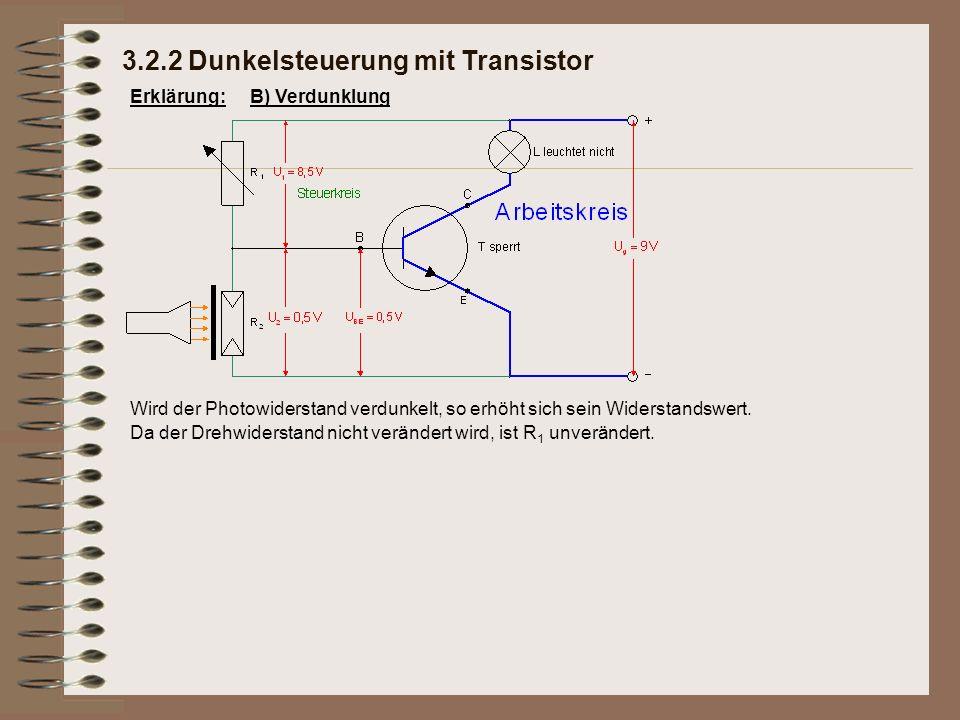 Erklärung: Da der Drehwiderstand nicht verändert wird, ist R 1 unverändert. 3.2.2 Dunkelsteuerung mit Transistor B) Verdunklung Wird der Photowidersta
