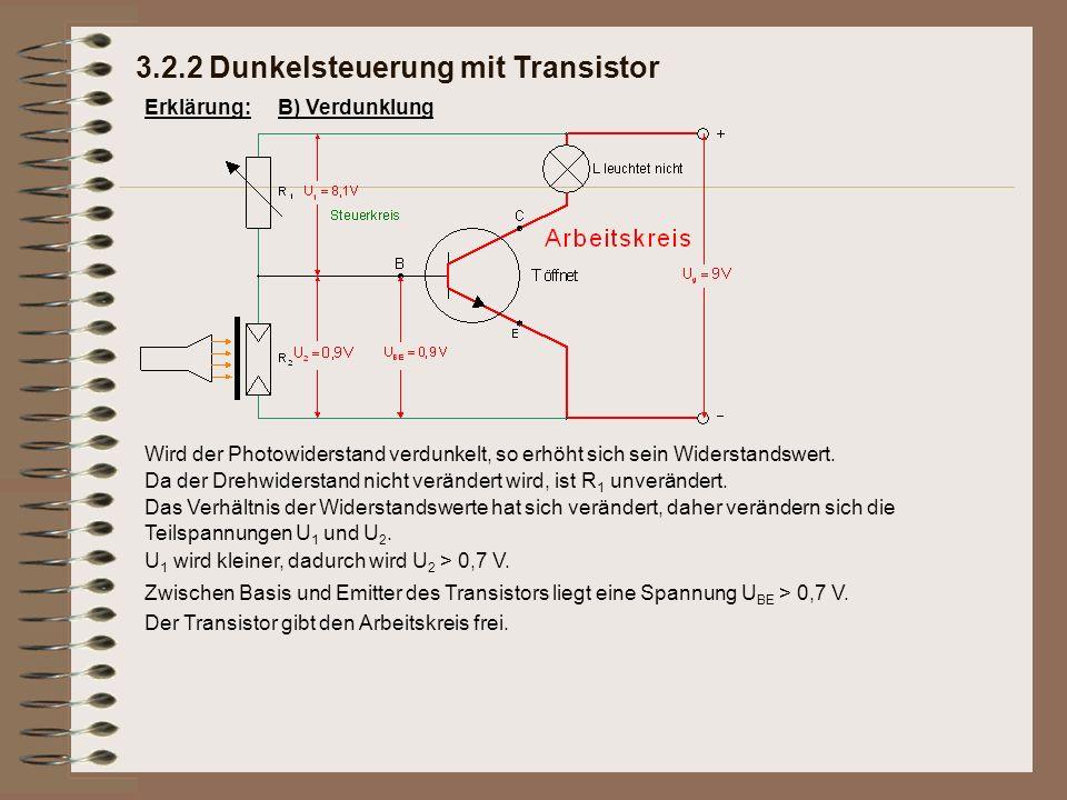 Zwischen Basis und Emitter des Transistors liegt eine Spannung U BE > 0,7 V. Erklärung: Das Verhältnis der Widerstandswerte hat sich verändert, daher