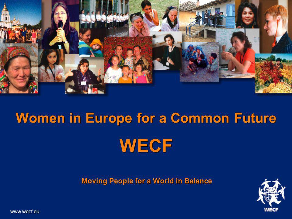 Women in Europe for a Common Future WECF Moving People for a World in Balance Moving People for a World in Balance www.wecf.eu