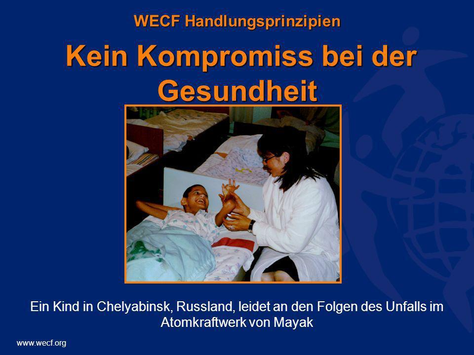 www.wecf.org WECF Handlungsprinzipien Kein Kompromiss bei der Gesundheit Ein Kind in Chelyabinsk, Russland, leidet an den Folgen des Unfalls im Atomkr