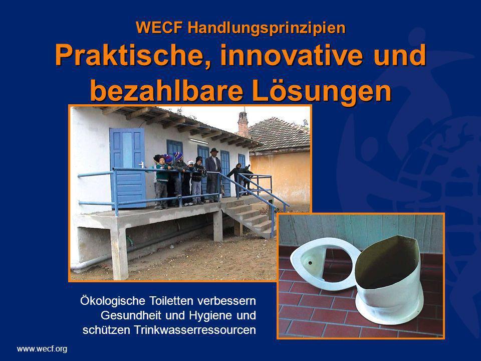 www.wecf.org WECF Handlungsprinzipien Praktische, innovative und bezahlbare Lösungen Ökologische Toiletten verbessern Gesundheit und Hygiene und schüt