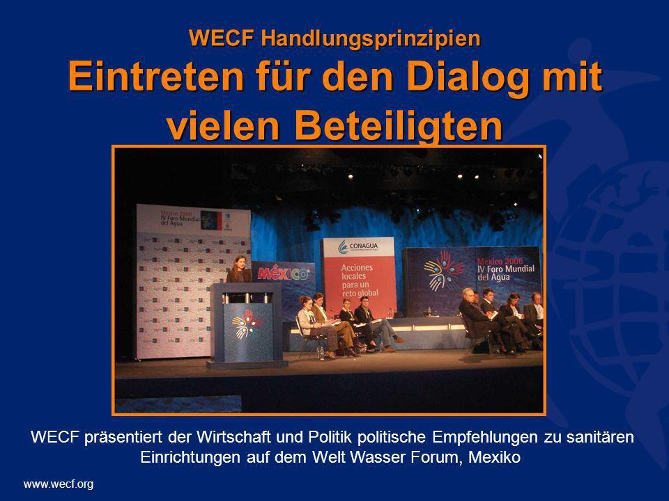 www.wecf.org WECF Handlungsprinzipien Eintreten für den Dialog mit vielen Beteiligten WECF präsentiert der Wirtschaft und Politik politische Empfehlun