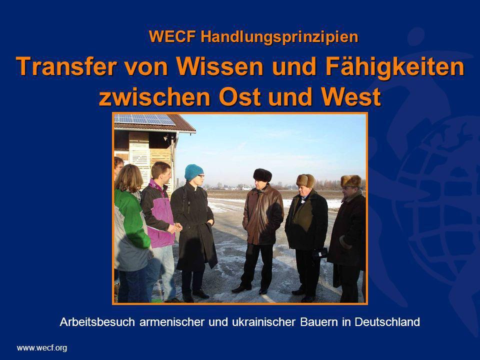 www.wecf.org Transfer von Wissen und Fähigkeiten zwischen Ost und West WECF Handlungsprinzipien Arbeitsbesuch armenischer und ukrainischer Bauern in D