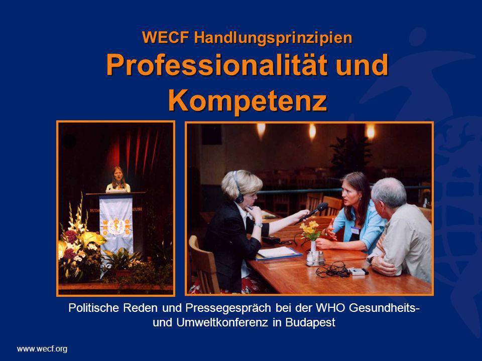 www.wecf.org WECF Handlungsprinzipien Professionalität und Kompetenz Politische Reden und Pressegespräch bei der WHO Gesundheits- und Umweltkonferenz