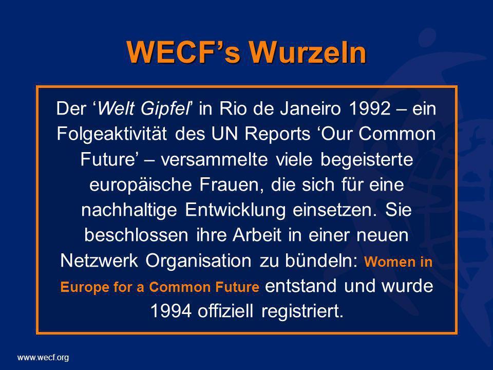 www.wecf.org WECFs Wurzeln Der Welt Gipfel in Rio de Janeiro 1992 – ein Folgeaktivität des UN Reports Our Common Future – versammelte viele begeistert