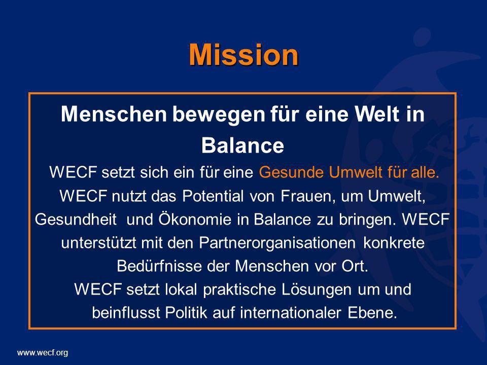 www.wecf.org Mission Menschen bewegen für eine Welt in Balance WECF setzt sich ein für eine Gesunde Umwelt für alle. WECF nutzt das Potential von Frau
