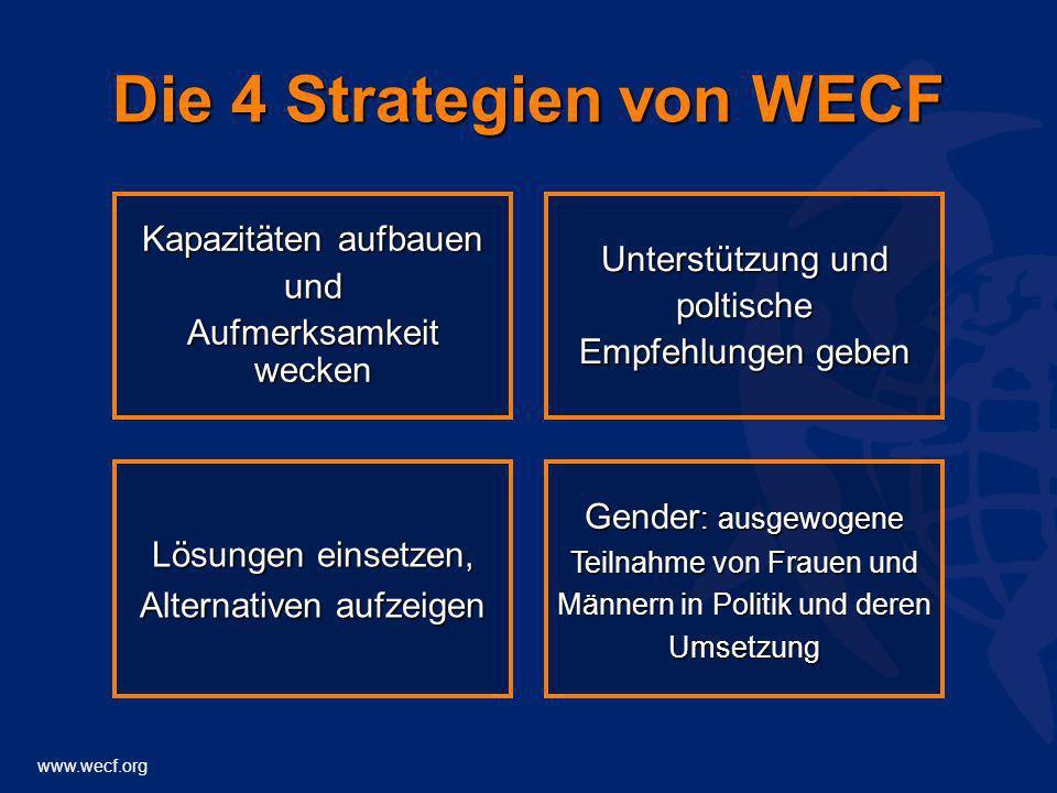 www.wecf.org Die 4 Strategien von WECF Gender : ausgewogene Teilnahme von Frauen und Männern in Politik und deren Umsetzung Lösungen einsetzen, Altern