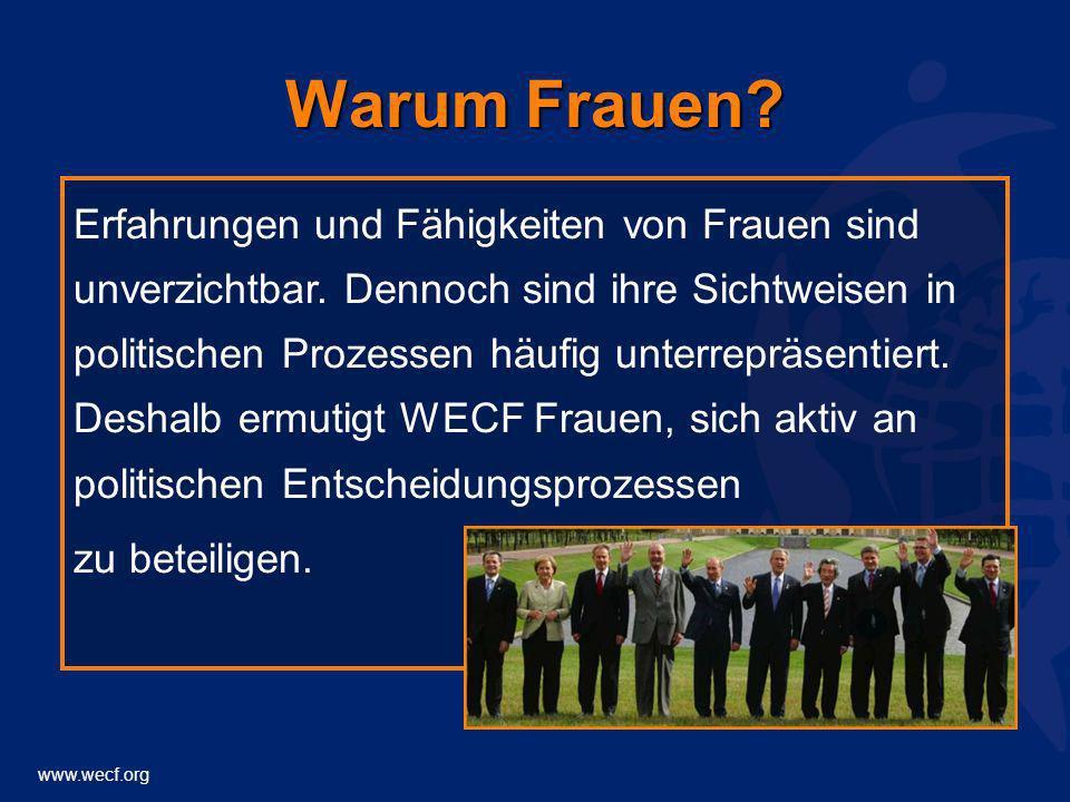 www.wecf.org Warum Frauen? Erfahrungen und Fähigkeiten von Frauen sind unverzichtbar. Dennoch sind ihre Sichtweisen in politischen Prozessen häufig un