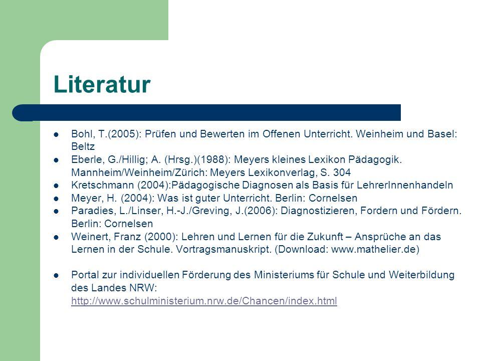 Literatur Bohl, T.(2005): Prüfen und Bewerten im Offenen Unterricht. Weinheim und Basel: Beltz Eberle, G./Hillig; A. (Hrsg.)(1988): Meyers kleines Lex