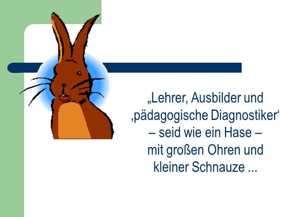 Lehrer, Ausbilder und pädagogische Diagnostiker – seid wie ein Hase – mit großen Ohren und kleiner Schnauze...