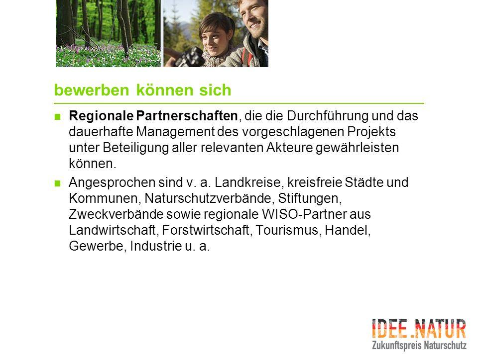 bewerben können sich Regionale Partnerschaften, die die Durchführung und das dauerhafte Management des vorgeschlagenen Projekts unter Beteiligung alle