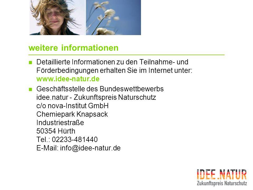 weitere informationen Detaillierte Informationen zu den Teilnahme- und Förderbedingungen erhalten Sie im Internet unter: www.idee-natur.de Geschäftsst