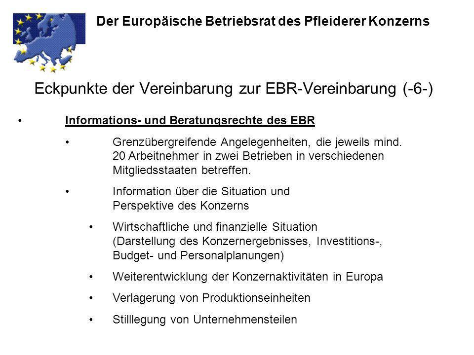 Eckpunkte der Vereinbarung zur EBR-Vereinbarung (-6-) Der Europäische Betriebsrat des Pfleiderer Konzerns Informations- und Beratungsrechte des EBR Gr