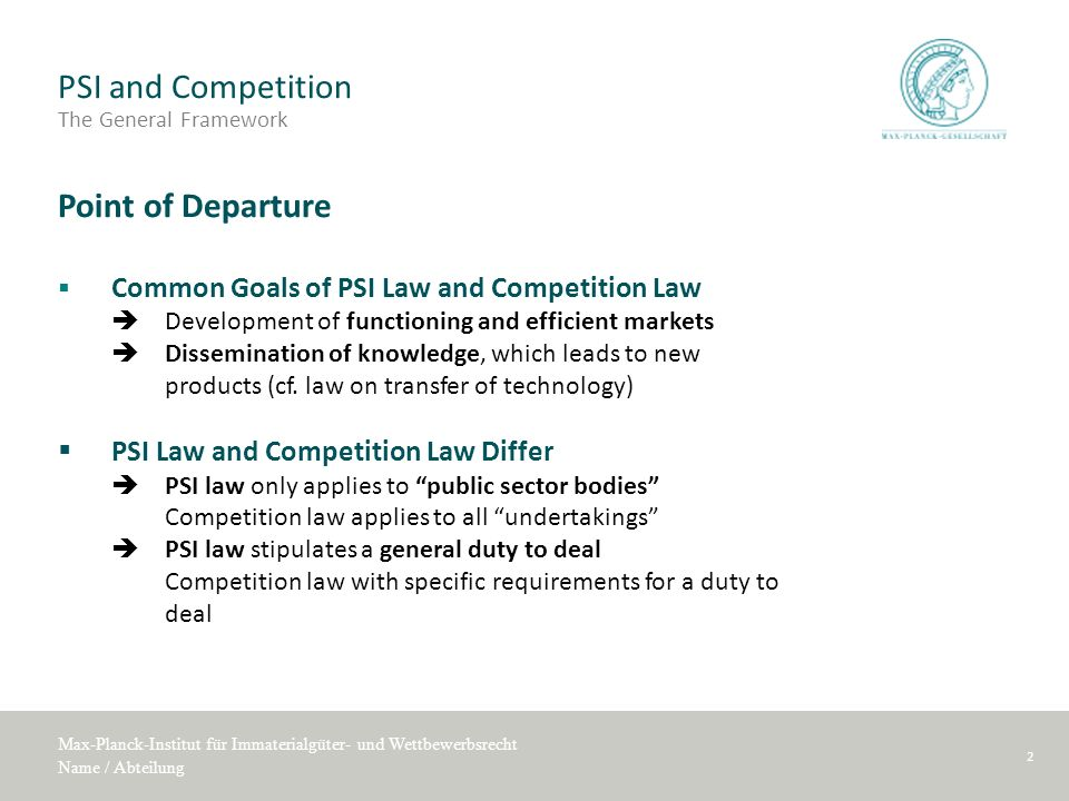 Max-Planck-Institut für Immaterialgüter- und Wettbewerbsrecht Name / Abteilung PSI and Competition The General Framework Point of Departure Common Goa