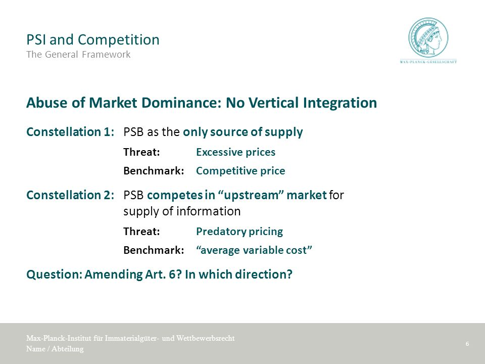 Max-Planck-Institut für Immaterialgüter- und Wettbewerbsrecht Name / Abteilung PSI and Competition The General Framework Abuse of Market Dominance: No